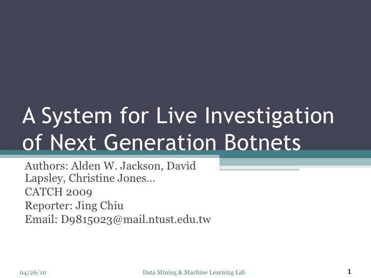 A System for Live Investigation of Next Generation Botnets Authors: Alden W. Jackson, David Lapsley, Christine Jones… CATC...