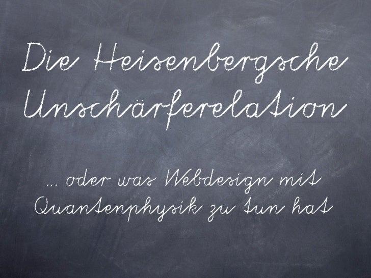 Die Heisenbergsche Unschärferelation   !!! oder was Webdesign mit Quantenphysik zu tun hat