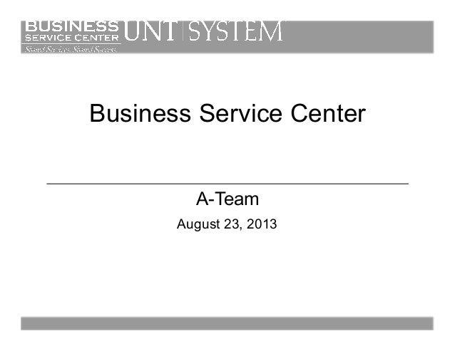 Business Service Center A-Team August 23, 2013