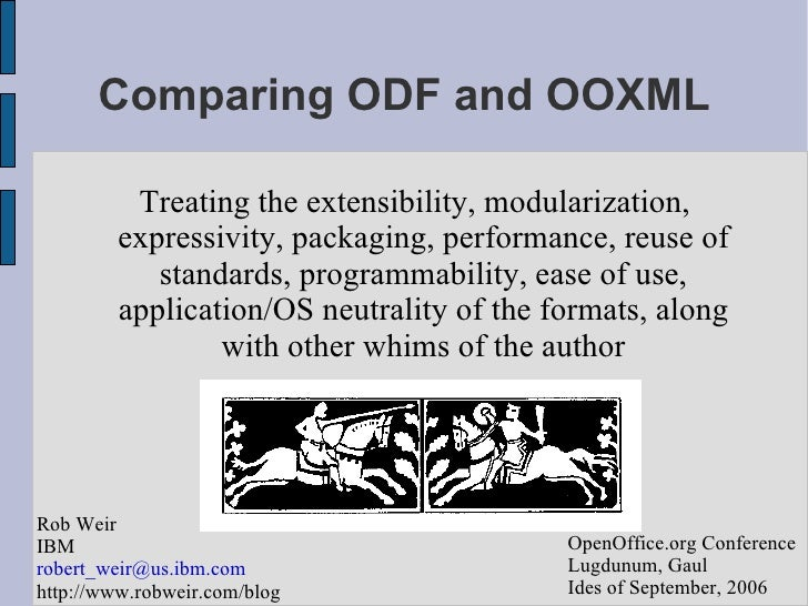 Comparing ODF and OOXML <ul><ul><li>Treating the extensibility, modularization, expressivity, packaging, performance, reus...