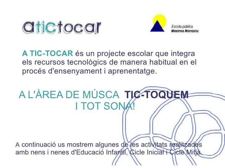 A TIC-TOCAR   és un projecte escolar que integra els recursos tecnològics de manera habitual en el procés d'ensenyament i ...