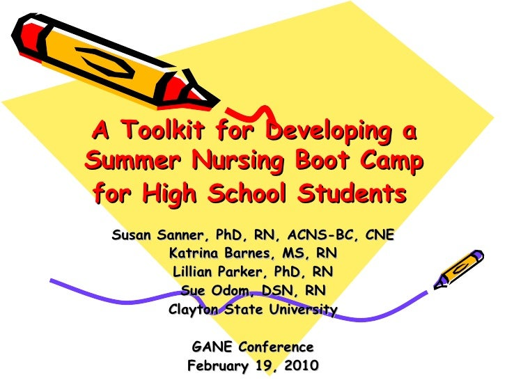 A Toolkit for Developing a Summer Nursing Boot Camp for High School Students   Susan Sanner, PhD, RN, ACNS-BC, CNE Katrina...