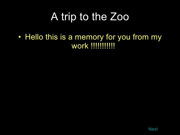 A trip to the Zoo <ul><li>Hello this is a memory for you from my work !!!!!!!!!!! </li></ul>