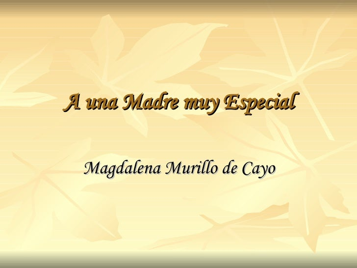 A una Madre muy Especial Magdalena Murillo de Cayo