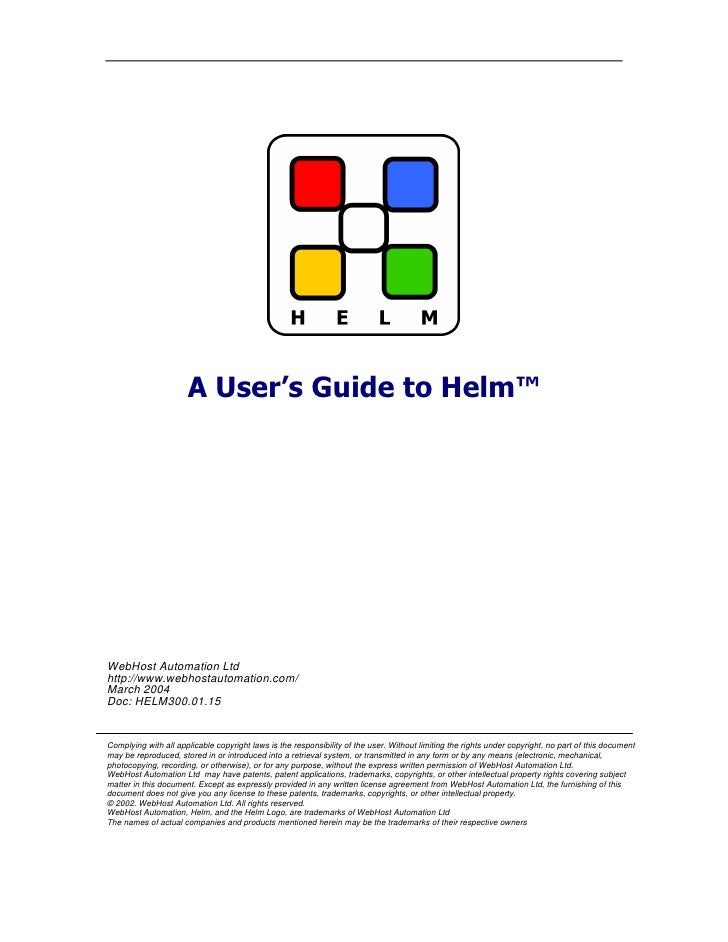 A User's Guide to Helm™     WebHost Automation Ltd http://www.webhostautomation.com/ March 2004 Doc: HELM300.01.15   Compl...