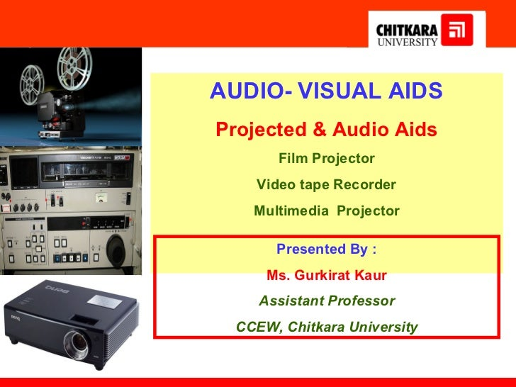 AUDIO- VISUAL AIDSProjected & Audio Aids      Film Projector    Video tape Recorder   Multimedia Projector      Presented ...