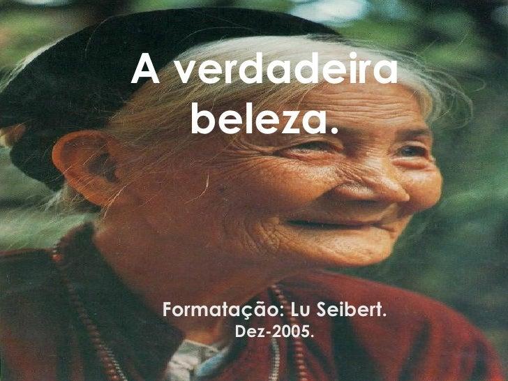 A verdadeira beleza. Formatação: Lu Seibert. Dez-2005.