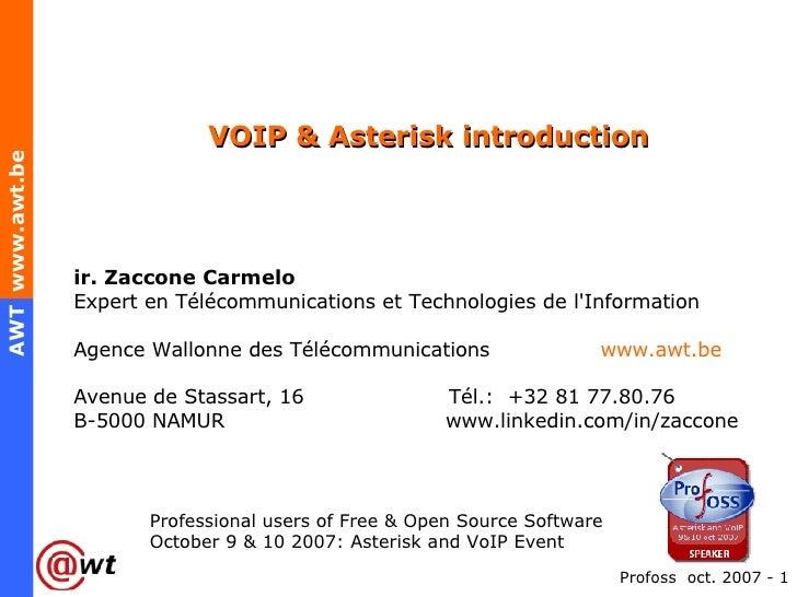 VOIP & Asterisk introduction  ir. Zaccone Carmelo Expert en Télécommunications et Technologies de l'Information Agence Wal...