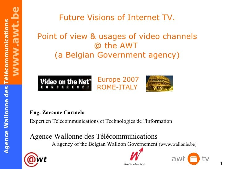 Future Visions of Internet TV. Point of view & usages of video channels @ the AWT  (a Belgian Government agency)  Europe 2...