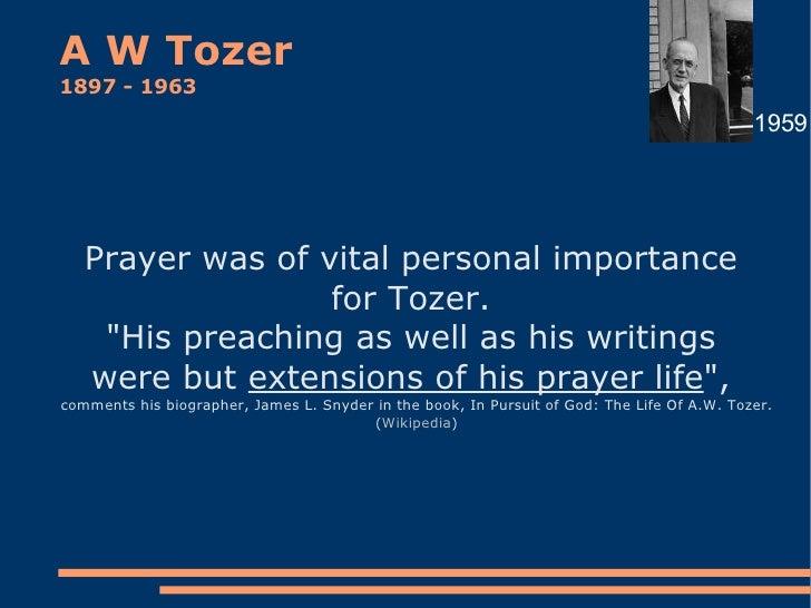 A W Tozer  1897 - 1963 <ul><li>Prayer was of vital personal importance  </li></ul><ul><li>for Tozer.  </li></ul><ul><li>&q...