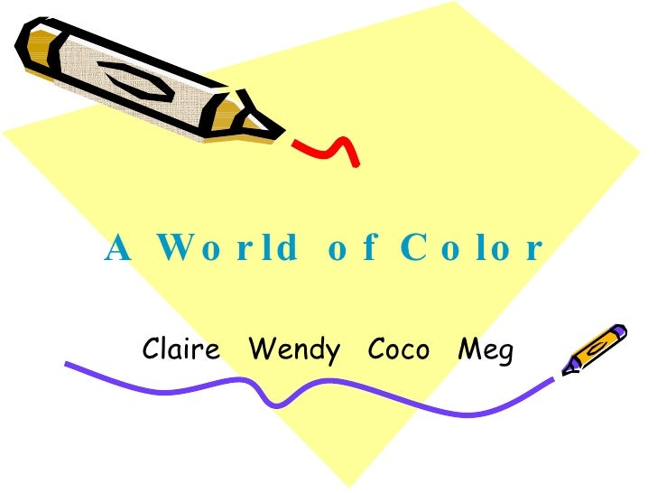 A World of Color Claire  Wendy  Coco  Meg