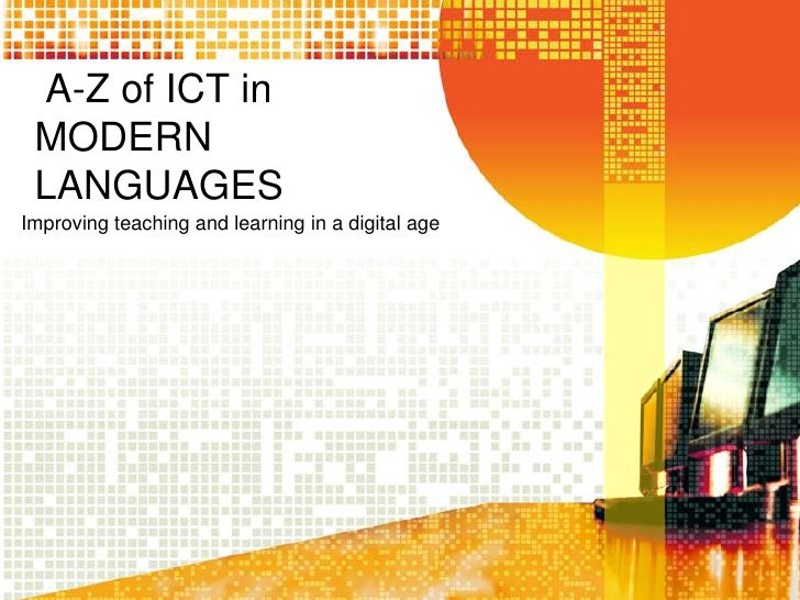 A-Z of ICT in MODERN LANGUAGES<br />Improving teaching and learning in a digital age<br />