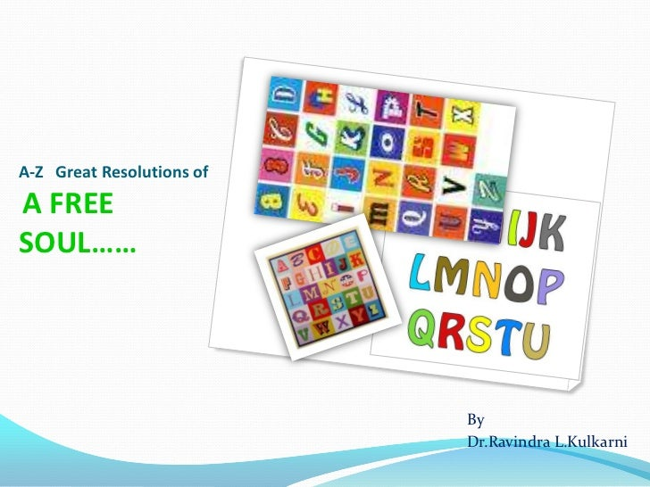 A-Z Great Resolutions ofA FREESOUL……                           By                           Dr.Ravindra L.Kulkarni
