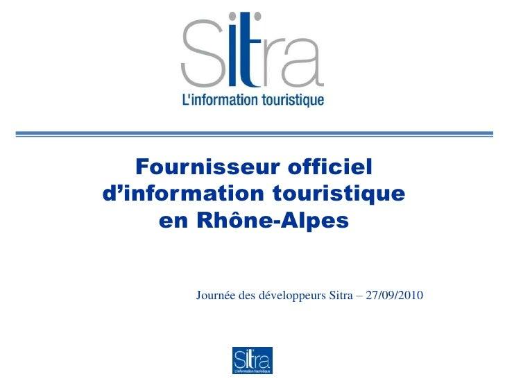 Fournisseur officiel d'information touristiqueen Rhône-Alpes<br />Journée des développeurs Sitra – 27/09/2010<br />