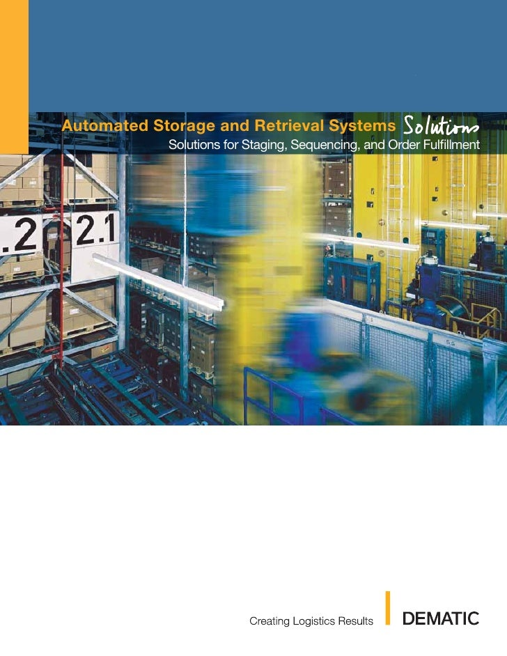 Automated Storage and Retrieval Systems            Solutions for Staging, Sequencing, and Order Fulfillment