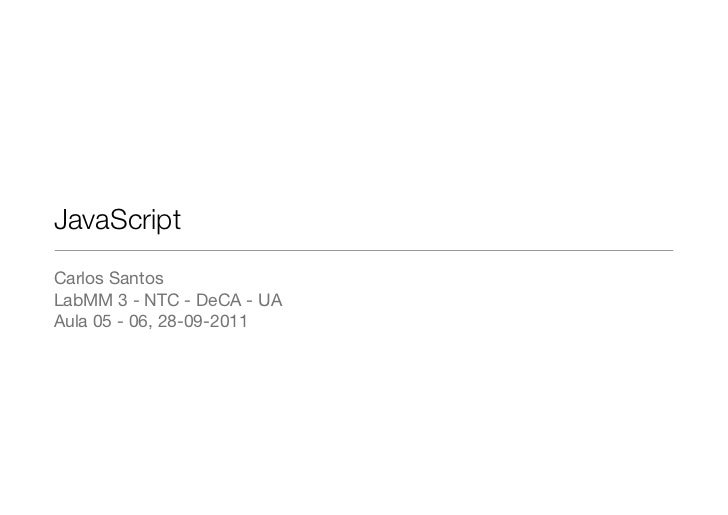 JavaScriptCarlos SantosLabMM 3 - NTC - DeCA - UAAula 05 - 06, 28-09-2011