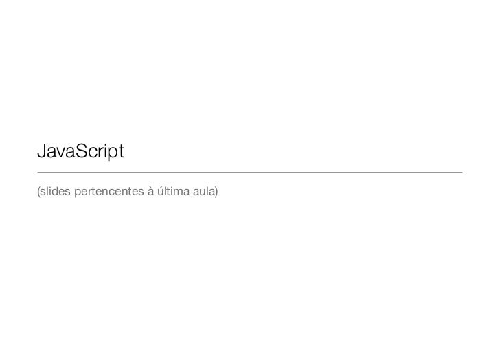 JavaScript(slides pertencentes à última aula)