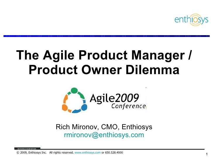 The Agile Product Manager / Product Owner Dilemma Rich Mironov, CMO, Enthiosys [email_address]
