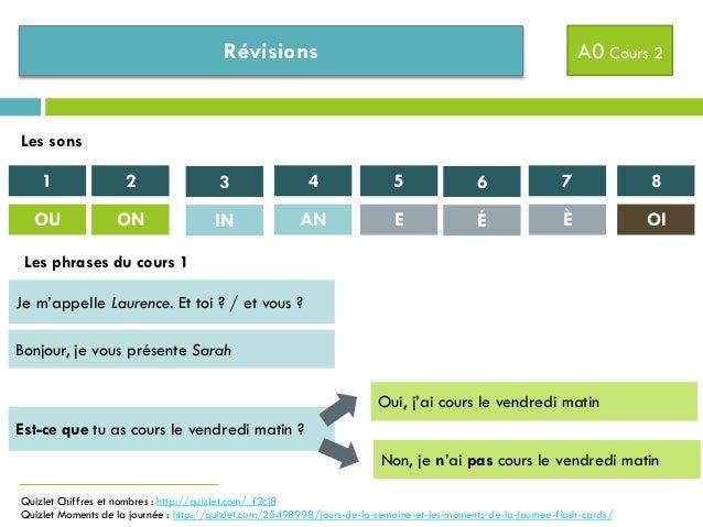 Révisions A0 Cours 2 Quizlet Chiffres et nombres : http://quizlet.com/_f2cj8 Quizlet Moments de la journée : http://quizle...