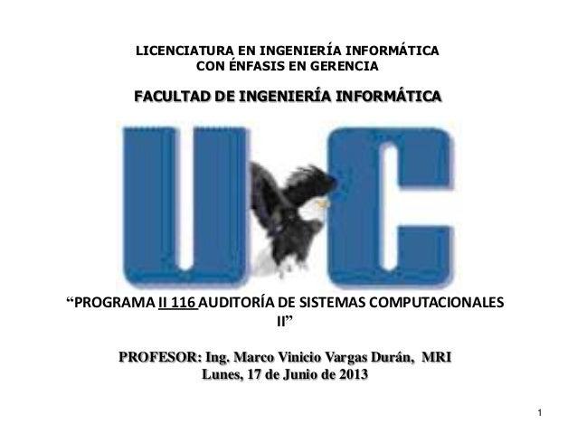 """1""""PROGRAMA II 116 AUDITORÍA DE SISTEMAS COMPUTACIONALESII""""PROFESOR: Ing. Marco Vinicio Vargas Durán, MRILunes, 17 de Junio..."""