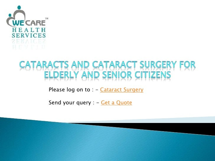 an introduction to the cataracts in elderly Introduction one out of every five elderly americans medical expenses when medical care is needed, these 6 million poor and near-poor elderly americans depend on medicare for assistance with their medical bills and cataract surgery, and to gain improved access to the health care system.