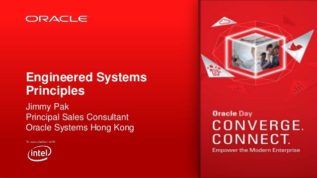 Engineered Systems Principles Jimmy Pak Principal Sales Consultant Oracle Systems Hong Kong