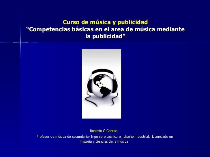 """Curso de música y publicidad """"Competencias básicas en el area de música mediante la publicidad"""" Roberto G Gontán  Profesor..."""