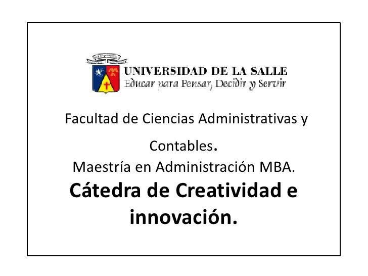 Facultad de Ciencias Administrativas y Contables.Maestría en Administración MBA.Cátedra de Creatividad e innovación.<br />