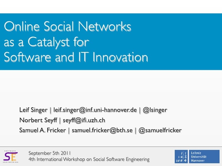 Online Social Networksas a Catalyst forSoftware and IT Innovation                        Leif Singer | leif.singer@inf.uni...