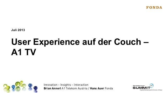 Juli 2013  User Experience auf der Couch – A1 TV  Innovation – Insights – Interaction Brian Annerl A1 Telekom Austria / Ha...