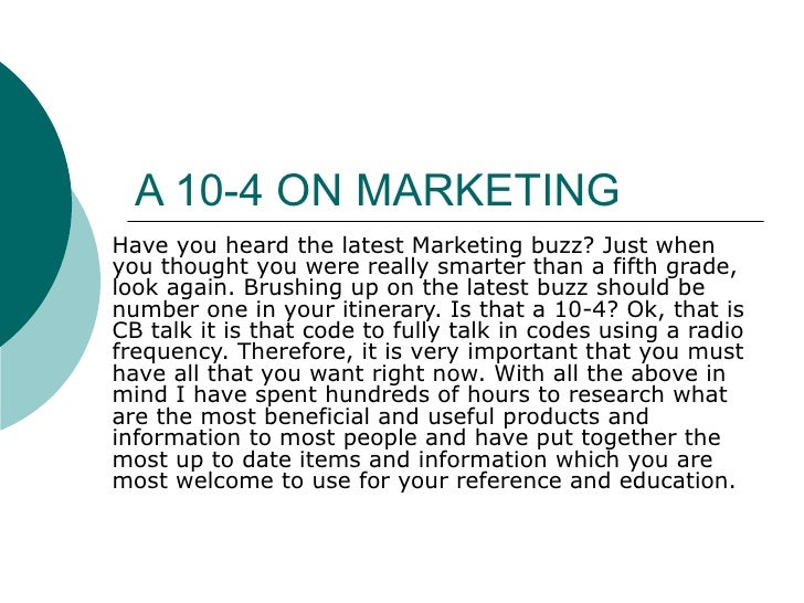 A 10-4 ON MARKETING  Have you heard the latest Marketing buzz? Just when you thought you were really smarter than a fifth ...
