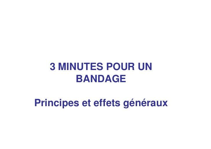 3 MINUTES POUR UN        BANDAGEPrincipes et effets généraux