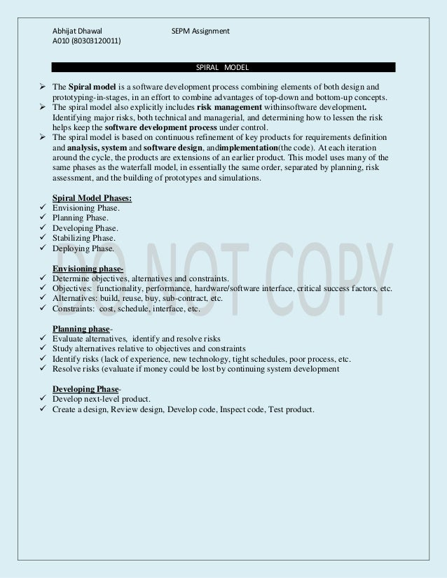Abhijat Dhawal SEPM Assignment A010 (80303120011) SPIRAL MODEL  The Spiral model is a software development process combin...