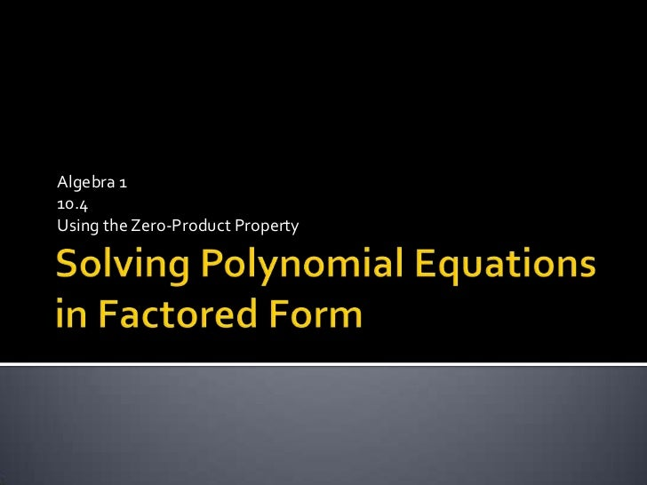 Solving Polynomial Equations in Factored Form<br />Algebra 1<br />10.4<br />Using the Zero-Product Property<br />