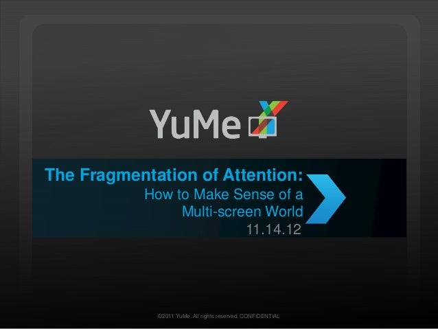 The Fragmentation of Attention:           How to Make Sense of a                Multi-screen World                        ...