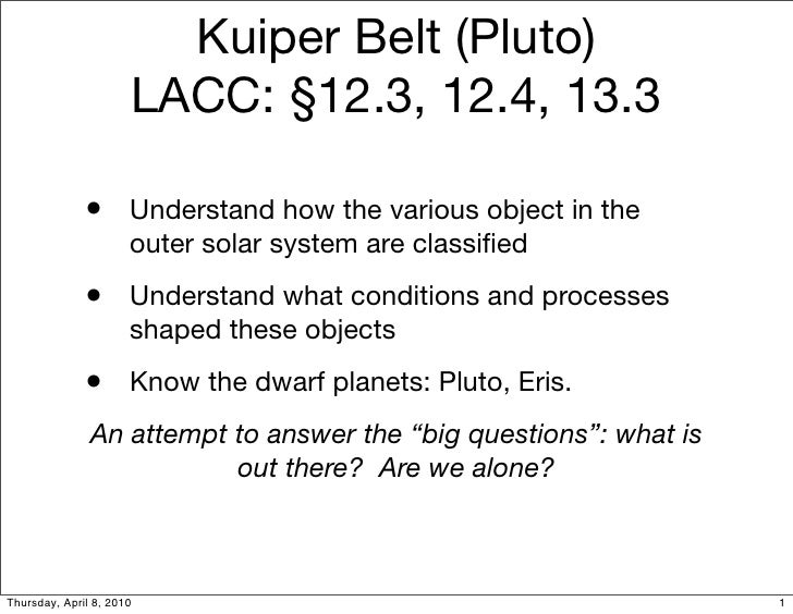 Kuiper Belt (Pluto)                       LACC: §12.3, 12.4, 13.3                •       Understand how the various object...