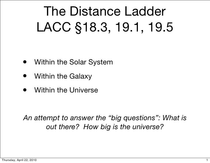The Distance Ladder                        LACC §18.3, 19.1, 19.5                • Within the Solar System               •...