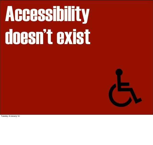 Accessibility    doesn't existTuesday, 8 January 13
