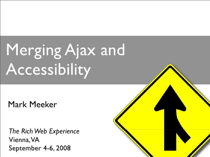 Merging Ajax and Accessibility Mark Meeker  The Rich Web Experience Vienna,VA September 4-6, 2008