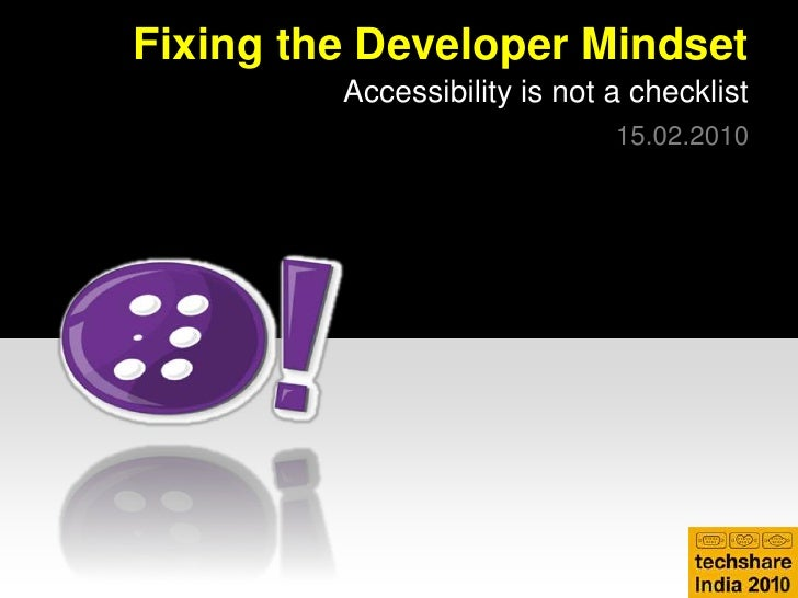 Fixing the Developer Mindset<br />Accessibility is not a checklist<br />15.02.2010<br />