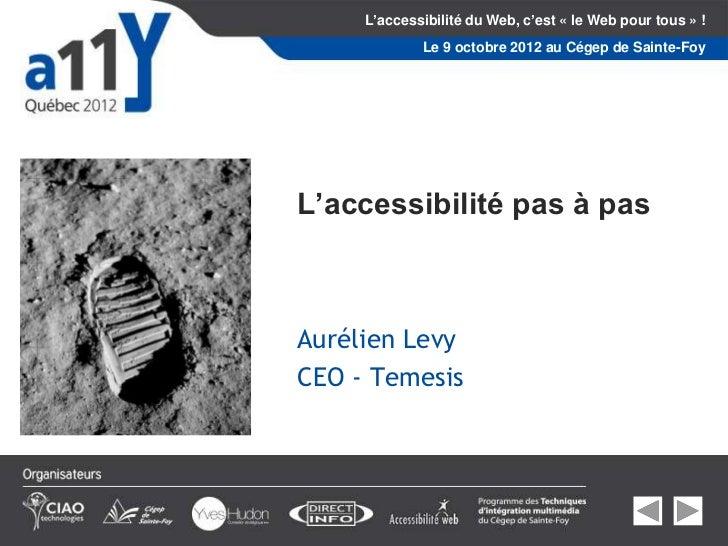 L'accessibilité du Web, c'est « le Web pour tous » !             Le 9 octobre 2012 au Cégep de Sainte-FoyL'accessibilité p...