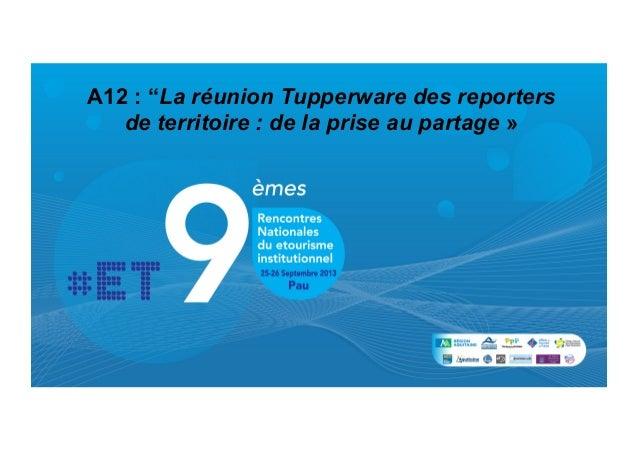 """A12 : """"La réunion Tupperware des reporters de territoire : de la prise au partage »"""