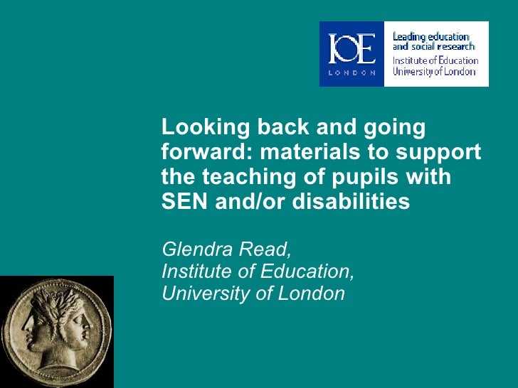 A1 (2) - Glendra Read (IOE): Looking back and going forward: materials to support the teaching of pupils with SEN and/or disabilities
