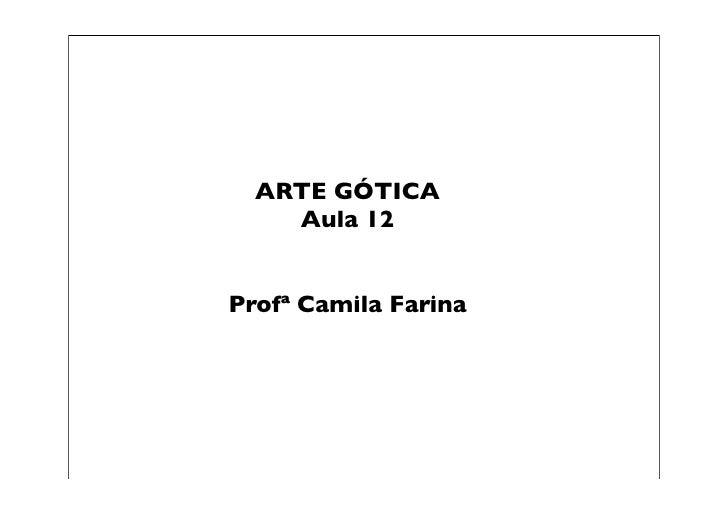 ARTE GÓTICA     Aula 12   Profª Camila Farina