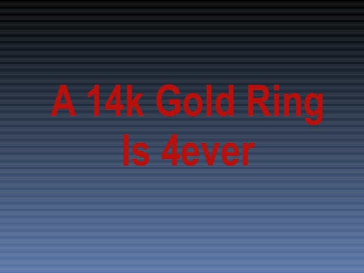 A 14k Gold Ring Is 4ever