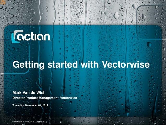 Getting started with VectorwiseMark Van de WielDirector Product Management, VectorwiseThursday, November 01, 20121 of 9 1 ...