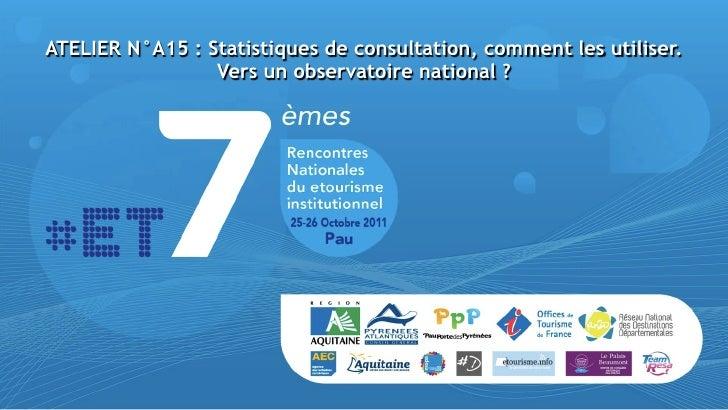 ATELIER N°A15 : Statistiques de consultation, comment les utiliser.                 Vers un observatoire national ?
