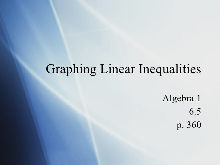 Graphing Linear Inequalities Algebra 1 6.5 p. 360
