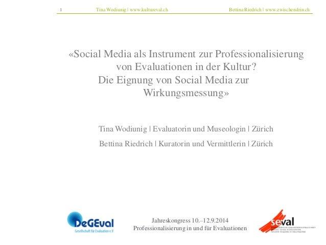 1 Tina Wodiunig | www.kultureval.ch Bettina Riedrich | www.zwischendrin.ch  «Social Media als Instrument zur Professionali...