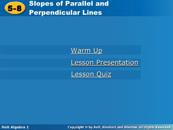 Warm Up Lesson Presentation Lesson Quiz 5-8 Slopes of Parallel and  Perpendicular Lines Holt Algebra 1
